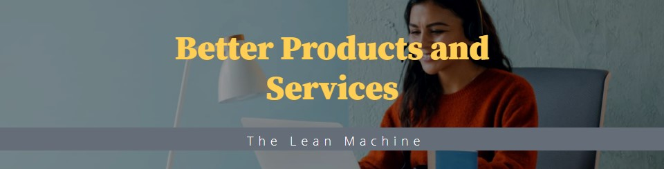 Better Products and Services