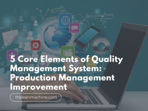 5 Core Elements of Quality Management System: Production Management Improvement
